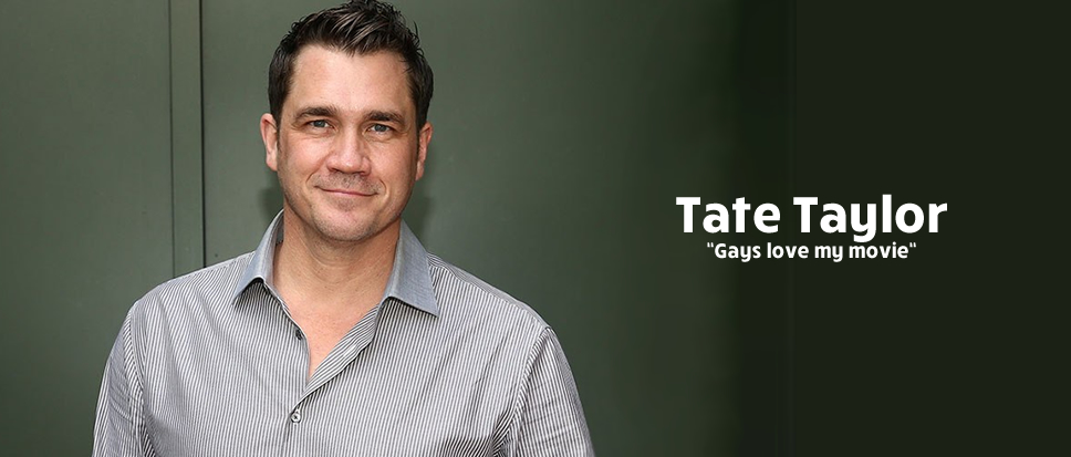 Tate Taylor: ' Gays love my movie '